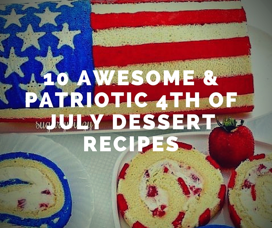 10 Awesome Patriotic Dessert Recipes for July 4th