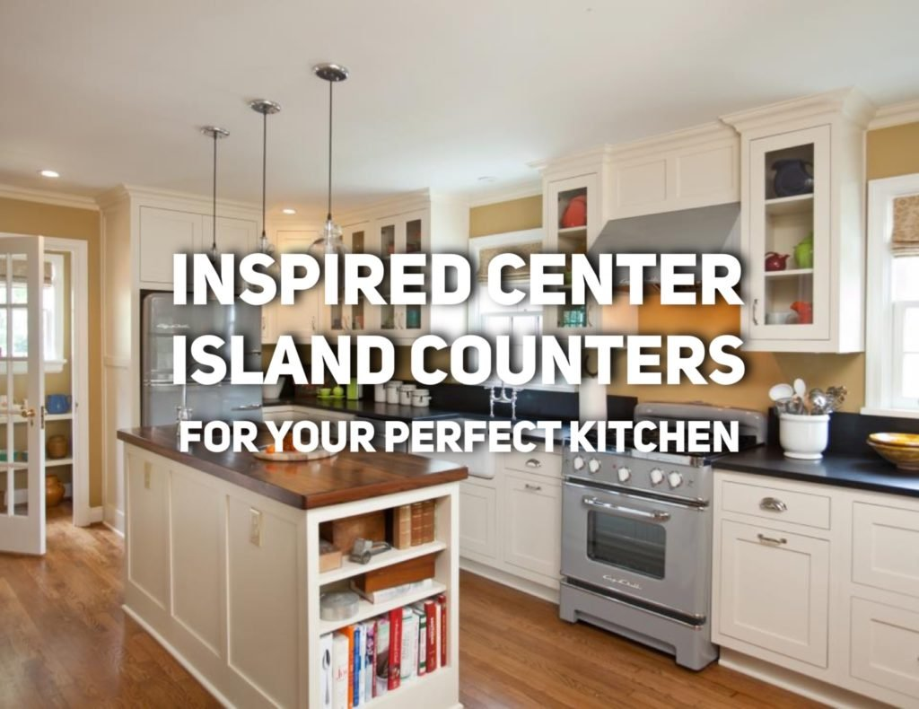 Inspired Center Island Counters for Your Perfect Kitchen