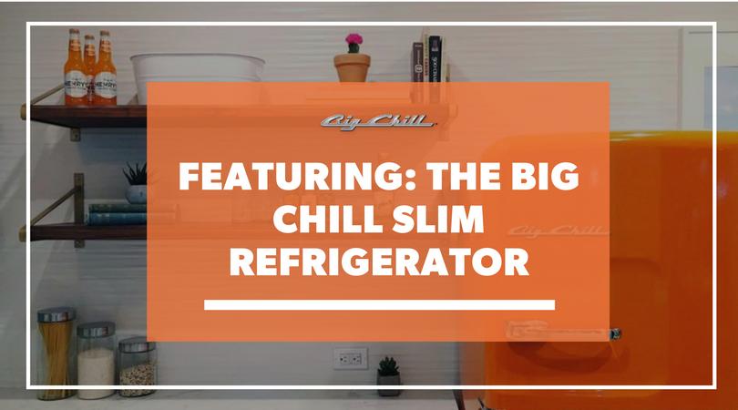 Featuring: The Big Chill Slim Refrigerator