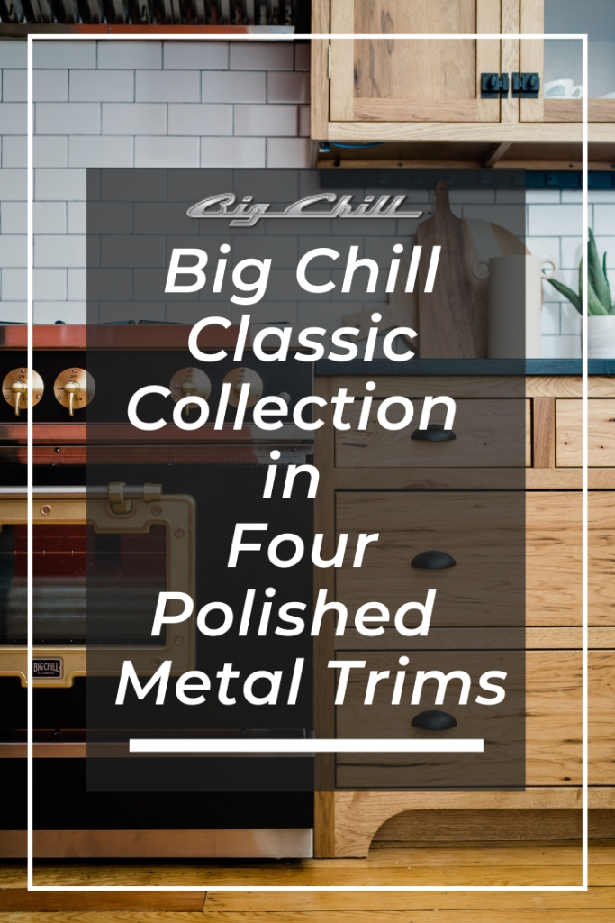 Big Chill Classic Collection in Four Polished Metal Trims