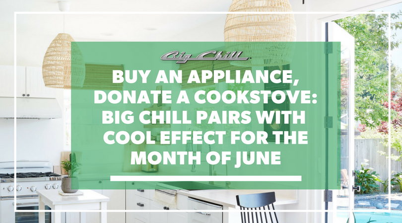 Help Big Chill Cool the Environment: Buy an Appliance, Donate a Cookstove