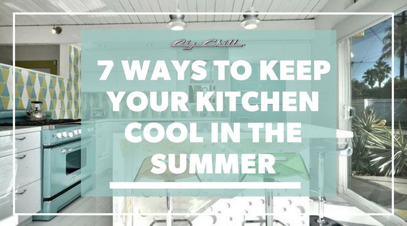 7 Ways to Keep Your Kitchen Cool in the Summer