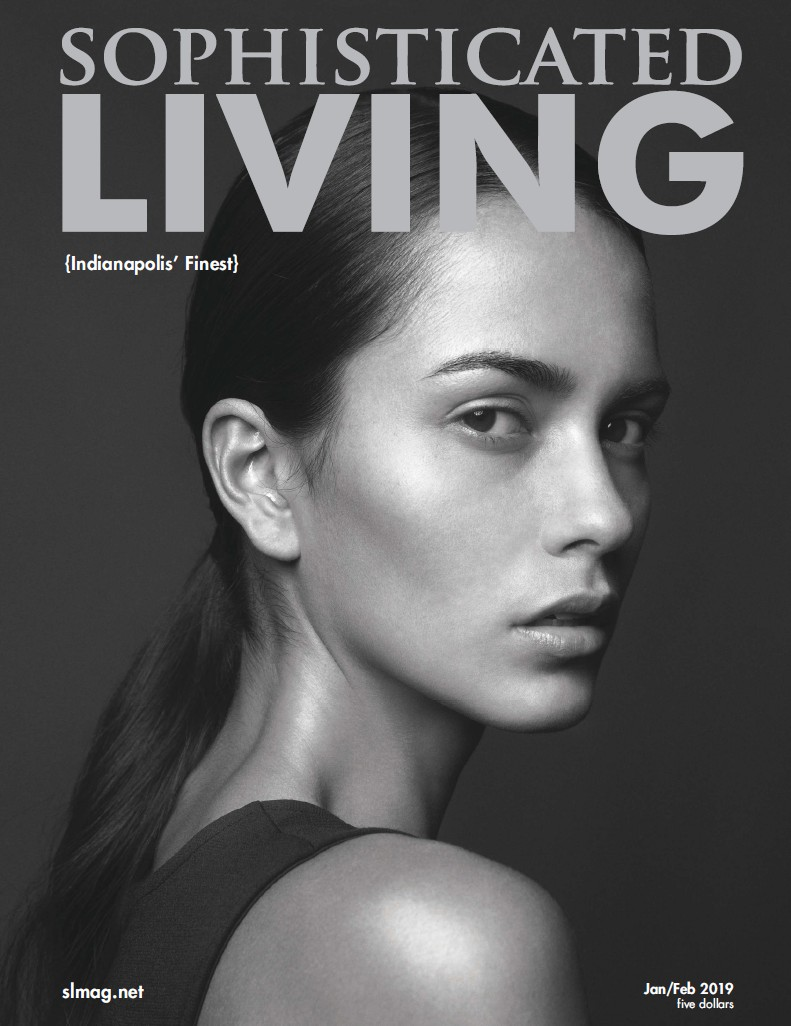 Sophisticated Living Indianapolis – January/February 2019